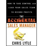 img - for By Chris Lytle The Accidental Sales Manager: How to Take Control and Lead Your Sales Team to Record Profits (1st Edition) book / textbook / text book
