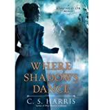 img - for [WHERE SHADOWS DANCE: A SEBASTIAN ST. CYR MYSTERY] BY Harris, C. S. (Author) New American Library (publisher) Hardcover book / textbook / text book