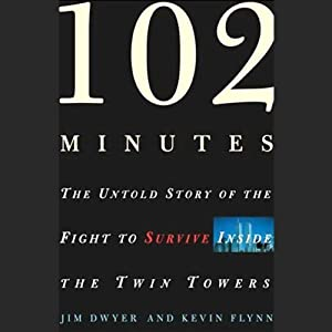 102 Minutes: The Untold Story of the Fight to Survive Inside the Twin Towers | [Jim Dwyer, Kevin Flynn]