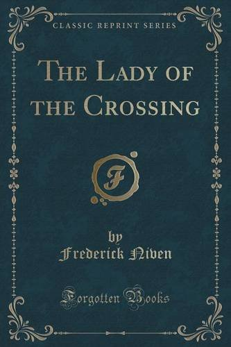 The Lady of the Crossing (Classic Reprint)