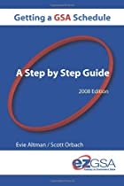 Getting A GSA Schedule: A Step By Step Guide 2008 Edition
