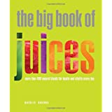 The Big Book of Juices: More Than 400 Natural Blends for Health and Vitality Every Day ~ Natalie Savona
