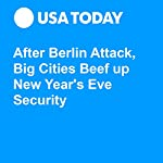 After Berlin Attack, Big Cities Beef Up New Year's Eve Security | Aamer Madhani
