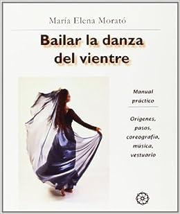 Bailar la Danza del Vientre (Spanish Edition): María Elena Morató