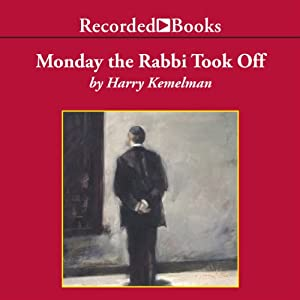 Monday the Rabbi Took Off: A Rabbi Small Mystery, Book 4 | [Harry Kemelman]