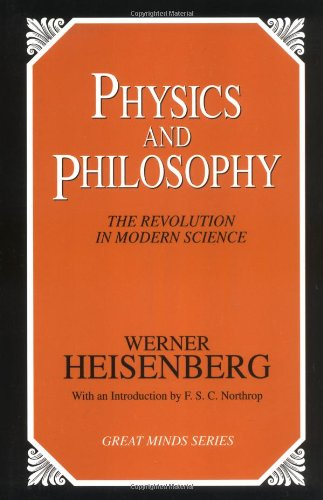 Physics and Philosophy: The Revolution in Modern Science (Great Minds Series)