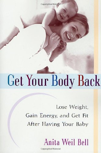 Get Your Body Back: Lose Weight, Gain Energy, And Get Fit After Having Your Baby front-995137