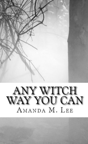 Amanda M. Lee's Paranormal Fantasy Any Witch Way You Can – 4.9 Stars, Just $2.99 or Free via Kindle Lending Library