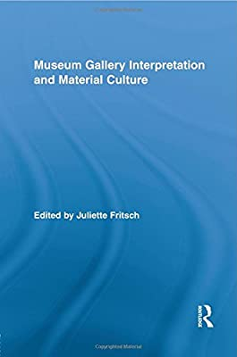 Museum Gallery Interpretation and Material Culture (Routledge Research in Museum Studies)