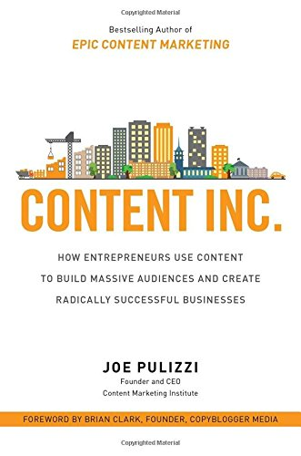 Content-Inc-How-Entrepreneurs-Use-Content-to-Build-Massive-Audiences-and-Create-Radically-Successful-Businesses