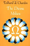 The Divine Milieu (Perennial Library) (0060904879) by Pierre Teilhard de Chardin