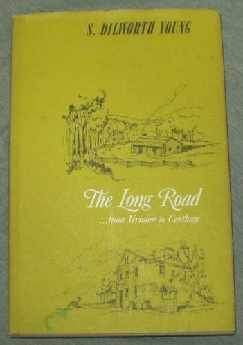 THE LONG ROAD... FROM VERMONT TO CARTHAGE, S. Dilworth Young