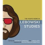 The Year's Work in Lebowski Studies (The Year's Work: Studies in Fan Culture and Cultural Theory) ~ Edward P. Comentale