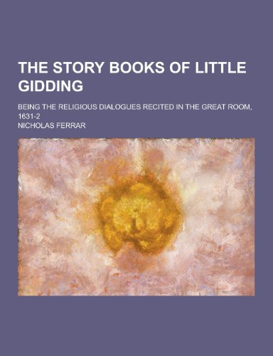 The Story Books of Little Gidding; Being the Religious Dialogues Recited in the Great Room, 1631-2