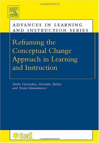 Reframing the Conceptual Change Approach in Learning and Instruction (Advances in Learning and Instruction) (Advances in