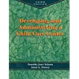 Developing and Administering a Child Care Centerby Dorothy June Sciarra