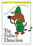 The Fallacy Detective: Thirty-Six Lessons on How to Recognize Bad Reasoning, 2nd Edition (0974531502) by Nathaniel Bluedorn