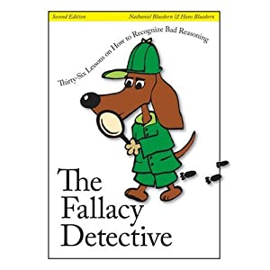 The Fallacy Detective: Thirty-Six Lessons on How to Recognize Bad Reasoning, 2nd Edition