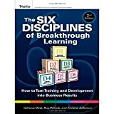 The Six Disciplines of Breakthrough Learning: How to Turn Training and Development into Business Results [Hardcover] [2010] 2 Ed. Calhoun W. Wick, Roy V. H. Pollock, Andy Jefferson