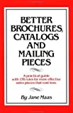 img - for Better Brochures, Catalogs and Mailing Pieces: A Practical Guide with 178 Rules for More Effective Sales Pieces that Cost Less by Jane Maas (1984-07-15) book / textbook / text book