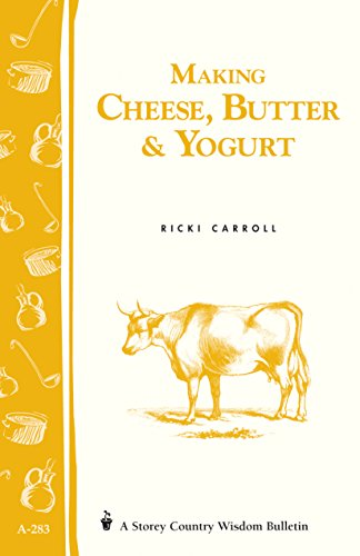 Making Cheese, Butter & Yogurt: (Storey's Country Wisdom Bulletin A-283) (Storey Country Wisdom Bulletin)