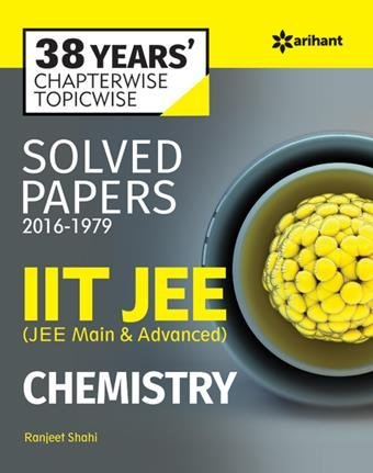38 Years' Chapterwise Topicwise Solved Papers (2015-1979) IIT JEE Chemistry by Arihant...