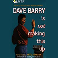 Dave Barry Is Not Making This Up (       UNABRIDGED) by Dave Barry Narrated by Arte Johnson, Introduction by Dave Barry