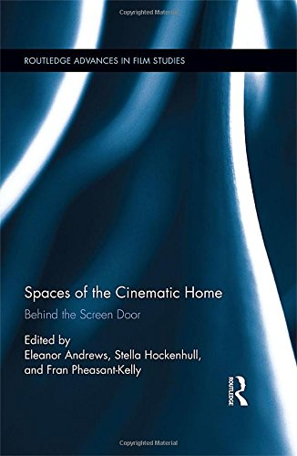Spaces of the Cinematic Home: Behind the Screen Door (Routledge Advances in Film Studies)