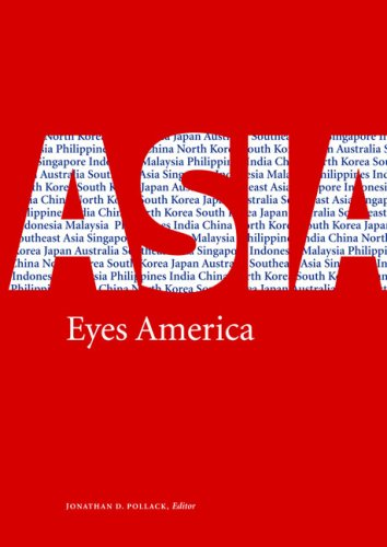 Asia Eyes America: Regional Perspectives on U.S. Asia-Pacific Strategy in the Twenty-first Century