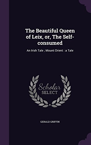 The Beautiful Queen of Leix, or, The Self-consumed: An Irish Tale ; Mount Orient : a Tale