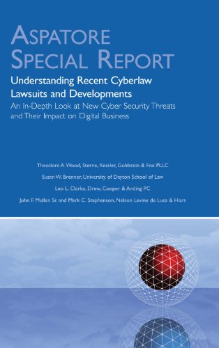 Understanding Recent Cyberlaw Lawsuits and Developments: An In-Depth Look at New Cyber Security Threats and Their Impact on Digital Business (Aspatore Special Report)