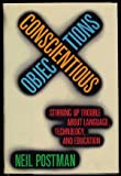 Conscientious Objections: Stirring Up Trouble About Language, Technology, and Education (039457270X) by Neil Postman