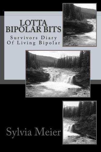 Book: Lotta Bipolar Bits - Survivors Diary Of Living Bipolar (My Bipolar World) by Sylvia Meier