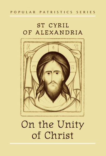 On the Unity of Christ, St. Cyril of Alexandria