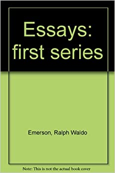 essays first series ralph waldo emerson publisher Dear internet archive supporter, i ask only once a year: essays : first and second series by emerson, ralph waldo, 1803-1882 texts.