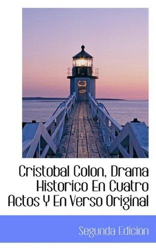 Cristobal Colon, Drama Historico En Cuatro Actos Y En Verso Original