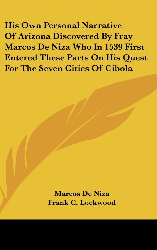 His Own Personal Narrative Of Arizona Discovered By Fray Marcos De Niza Who In 1539 First Entered These Parts On His Quest For The Seven Cities Of Cibola