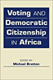 Voting and Democratic Citizenship in Africa (The Global Barometers Series)