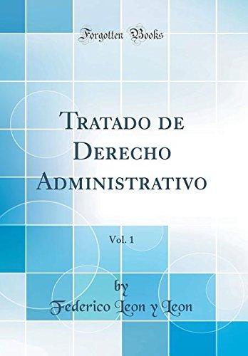 Tratado de Derecho Administrativo, Vol. 1 (Classic Reprint)  [Leon, Federico Leon y] (Tapa Dura)