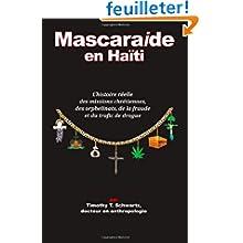 Mascarade en Haiti: L'histoire reelle des missions chretiennes, des orphelinats, de la fraude et du trafic de...