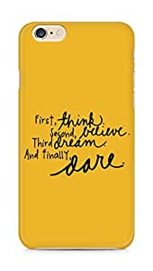 AMEZ think belive dream dare Back Cover For Apple iPhone 6s Plus