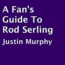A Fan's Guide to Rod Serling (       UNABRIDGED) by Justin Murphy Narrated by Ron Herczig