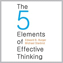 The Five Elements of Effective Thinking (       UNABRIDGED) by Edward B. Burger, Michael Starbird Narrated by Brian Troxell