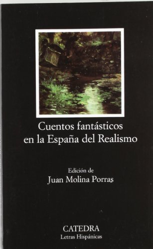 Cuentos fantasticos en la Espana del Realismo / Fantastic Stories in Spain of Realism (Letras Hispanicas / Hispanic Writ