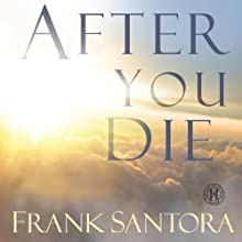 After You Die: Unveiling the Mysteries of Heaven Audiobook by Frank Santora Narrated by Kevin Pariseau