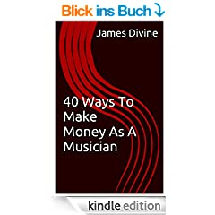 40 Ways To Make Money As A Musician (English Edition)