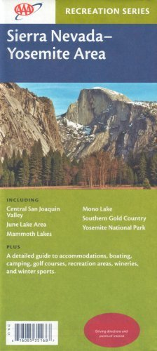 AAA Sierra Nevada & Yosemite Area: Central San Joaquin Valley, June Lake Area, Mammoth Lakes, Mono Lake, Southern Gold Country, Yosemite National Park: Accomodations, Boating, Camping, Golf Courses, Recreation Areas, Wineries, Winter Sports (Recreation Se