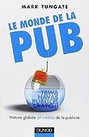 Le monde de la pub : L'histoire globale (et inédite) de la publicité