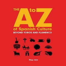 The A to Z of Spanish Culture (       UNABRIDGED) by Pilar Orti Narrated by Pilar Orti