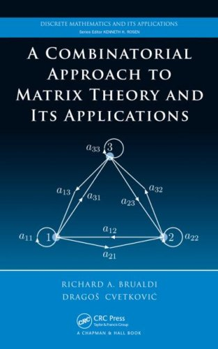A Combinatorial Approach  to Matrix Theory and Its Applications (Discrete Mathematics and Its Applications)